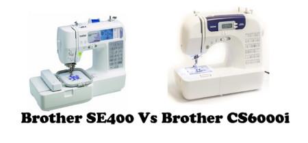 Brother SE400 Vs CS6000i – Detailed Comparison