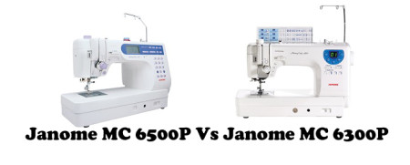 Janome 6500P Vs 6300P – Detailed Comparison